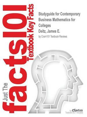 Studyguide for Contemporary Business Mathematics for Colleges by Deitz, James E., ISBN 9781305506688 by Cram101 Textbook Reviews