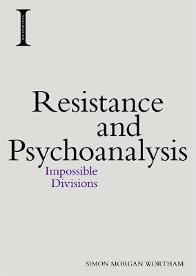 Resistance and Psychoanalysis by Simon Morgan Wortham
