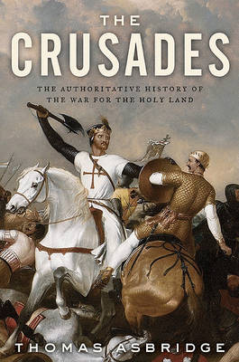 The Crusades: The Authoritative History of the War for the Holy Land by Thomas Asbridge image