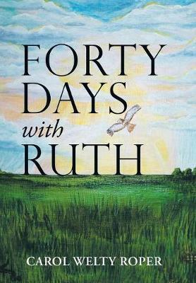 Forty Days with Ruth by Carol Welty Roper image