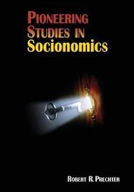 Pioneering Studies in Socionomics by Robert R Prechter