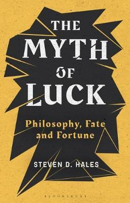 The Myth of Luck by Steven D Hales