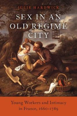 Sex in an Old Regime City by Julie Hardwick