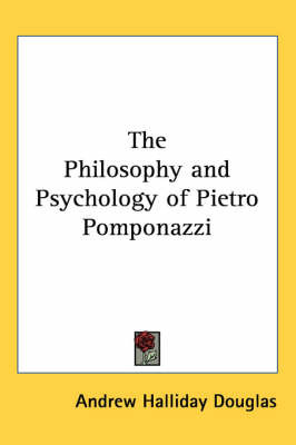 The Philosophy and Psychology of Pietro Pomponazzi by Andrew Halliday Douglas image