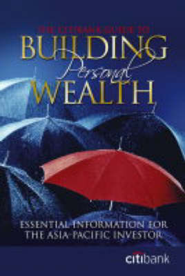 The Citibank Guide to Building Personal Wealth: Essential Information for the Asia Pacific Investor by Citibank