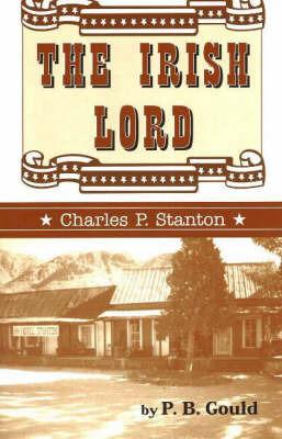 Irish Lord: Charles P. Stanton by P. B. Gould