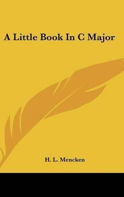 A Little Book in C Major by Professor H L Mencken