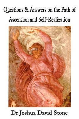 Questions & Answers on the Path of Ascension and Self-Realization by Joshua David Stone image