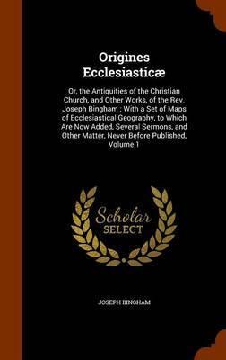 Origines Ecclesiasticae by Joseph Bingham image