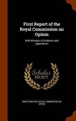 First Report of the Royal Commission on Opium