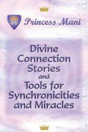 Divine Connection Stories and Tools for Synchronicities and Miracles by Princess Mani