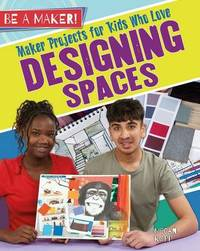 Maker Projects for Kids Who Love Designing Spaces by Megan Kopp