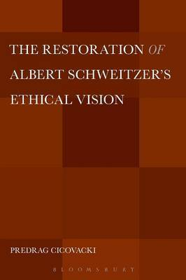 The Restoration of Albert Schweitzer's Ethical Vision by Predrag Cicovacki