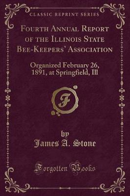 Fourth Annual Report of the Illinois State Bee-Keepers' Association by James A Stone