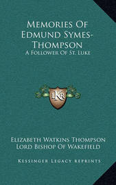 Memories of Edmund Symes-Thompson: A Follower of St. Luke by Elizabeth Watkins Thompson