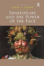 Shakespeare and the Power of the Face by James A. Knapp image