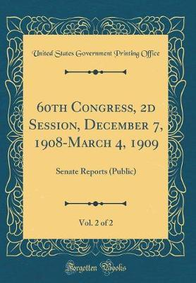 60th Congress, 2D Session, December 7, 1908-March 4, 1909, Vol. 2 of 2 by United States Government Printin Office