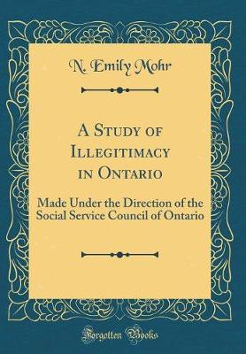 A Study of Illegitimacy in Ontario by N Emily Mohr