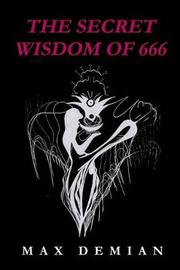 The Secret Wisdom of 666 by Max Demian