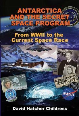 Antarctica and the Secret Space Program by David Hatcher Childress