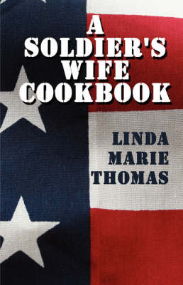 A Soldier's Wife Cookbook by Linda Marie Thomas image