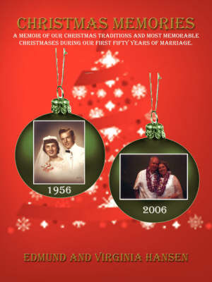 Christmas Memories: A Memoir of Our Christmas Traditions and Most Memorable Christmases During Our First Fifty Years of Marriage. by Edmund Hansen image