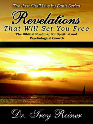 Revelations That Will Set You Free: The Biblical Roadmap for Spiritual and Psychological Growth by Troy Reiner image