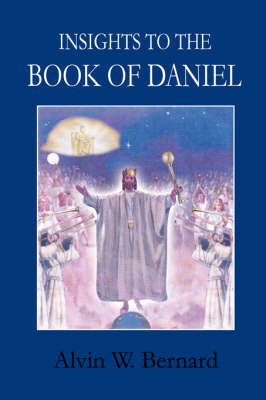 Insights to the Book of Daniel by Alvin W. Bernard image