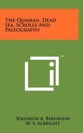 The Qumran, Dead Sea, Scrolls and Paleography by Solomon A Birnbaum