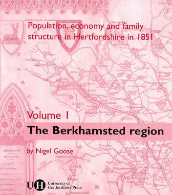 Population, Economy and Family Structure in Hertfordshire in 1851: v. 1: Berkhamsted Region by Nigel Goose