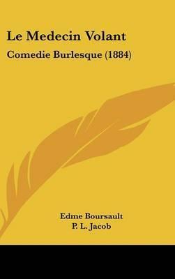 Le Medecin Volant: Comedie Burlesque (1884) by Edme Boursault