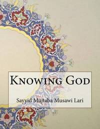 Knowing God by Sayyid Mujtaba Musawi Lari image