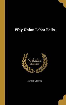 Why Union Labor Fails by Alfred Morton