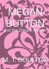Megan Button and the Dragon Keeper Blastoff Edition by M.T. Boulton