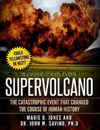 Supervolcano: the Catastrophic Event That Changed the Course of Human History by Marie D Jones image