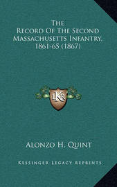 The Record of the Second Massachusetts Infantry, 1861-65 (1867) by Alonzo Hall Quint