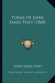 Poems of John James Piatt (1868) by John James Piatt