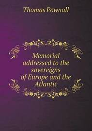 Memorial Addressed to the Sovereigns of Europe and the Atlantic by Thomas Pownall
