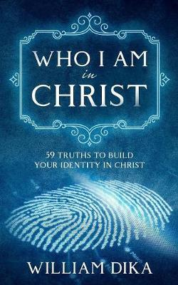 Who I am in Christ by William Dika image