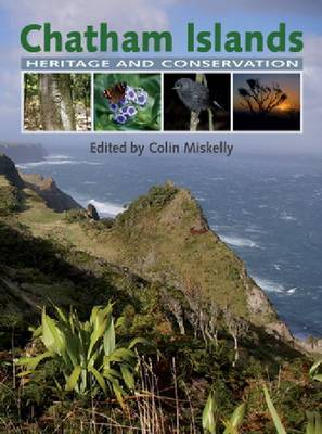 Chatham Islands Heritage & Conservation by Colin Miskelly