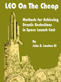 Leo on the Cheap: Methods for Achieving Drastic Reductions in Space Launch Costs by John R. London image