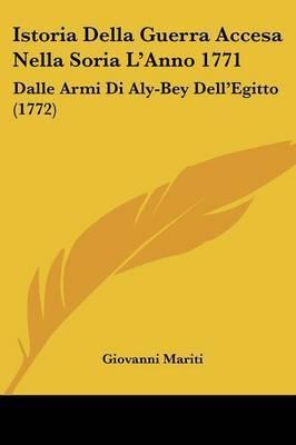 Istoria Della Guerra Accesa Nella Soria L'Anno 1771: Dalle Armi Di Aly-Bey Dell'Egitto (1772) by Giovanni Mariti image