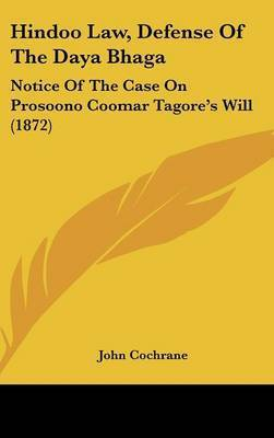 Hindoo Law, Defense of the Daya Bhaga: Notice of the Case on Prosoono Coomar Tagore's Will (1872) by John Cochrane, FRC (Consultant Surgeon, Whittington Hospital, London, UK)