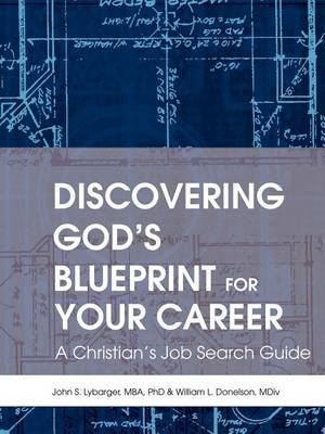 Discovering God's Blueprint for Your Career: A Christian's Job Search Guide by John S Lybarger, PhD, MBA image