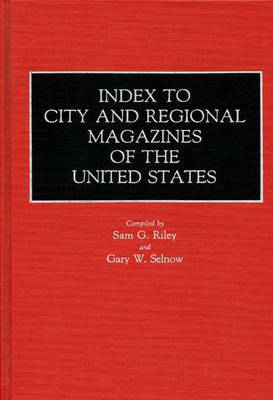Index to City and Regional Magazines of the United States by Gary W. Selnow
