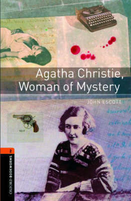 Oxford Bookworms Library: Level 2:: Agatha Christie, Woman of Mystery by John Escott