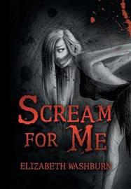 Scream for Me by Elizabeth Washburn
