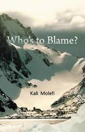 Who's to Blame? by Kali Molefi