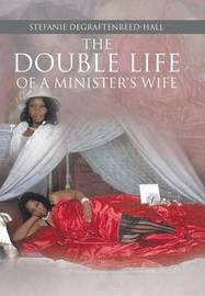 The Double Life of a Minister's Wife by Stefanie Degraftenreed-Hall