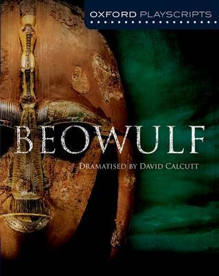 Oxford Playscripts: Beowulf by David Calcutt